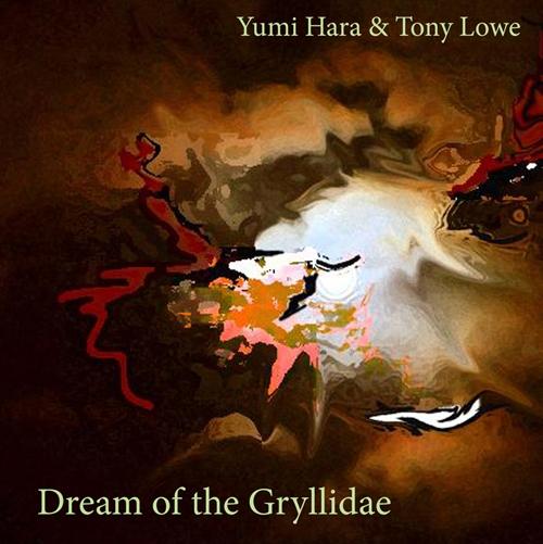 Tony Lowe & Yumi Hara - Dream of the Gryllidae
